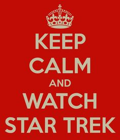 Keep calm and watch Star Trek.  My new motto :)