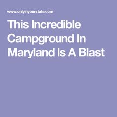This Incredible Campground In Maryland Is A Blast