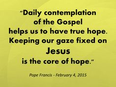 Keep your eyes on Jesus! Read more at: http://en.radiovaticana.va/news/2015/02/03/pope_at_santa_marta_a_lesson_in_contemplative_prayer/1121305