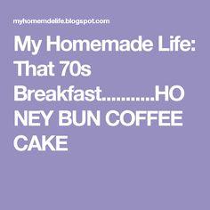 My Homemade Life: That 70s Breakfast...........HONEY BUN COFFEE CAKE