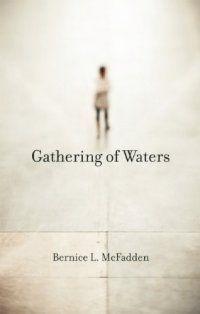 Gathering Of Waters by Bernice L. McFadden