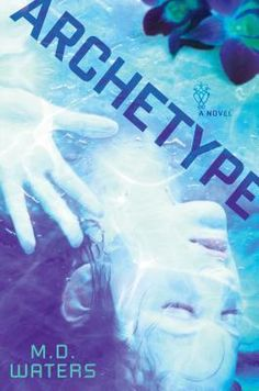 Archetype by M. D. Waters | BK#1 | Publisher: Dutton Adult | Publication Date: February 6, 2014 | Science Fiction #Suspense #Thriller