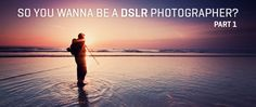 how to use a DSLR camera; for the beginner