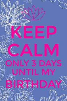 Keep Calm only 3 days until my birthday Keep Calm My Birthday, Its Almost My Birthday, Happy Birthday Baby Girl, Happy Birthday Celebration, Its My Bday, Birthday Month Quotes, Its My Birthday Month, Happy Birthday Quotes, Happy Birthday Wishes