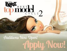 The time has officialy come! Bratz Next Top Model Cycle 2 Auditions are now officialy open! Cycle 1 one was a huge hit so I'm hoping this cycle will be just as great! I know there are a lot of other competition's going on, but It'd mean so much to me