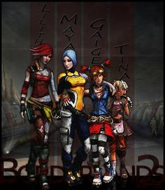 Borderlands 2: Lilith, Maya, Gaige, Tiny Tina...my girls. Love them!