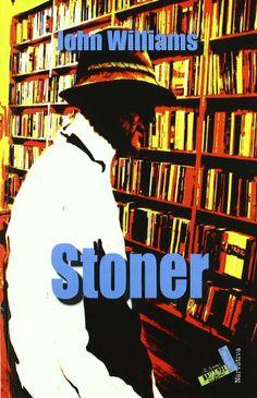 """Stoner / John Williams. """"Se trata simplemente de una novela sobre un tipo que va a la universidad y se convierte en un maestro. Pero es una de las cosas más fascinantes que jamás he encontrado."""" - Tom Hanks, Times."""