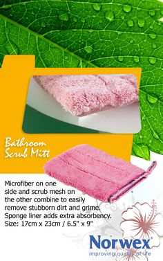 Norwex #Bathroom #Scrub Mitt www.saraeidem.norwex.biz              Antibac Microfiber fabric on one side and scrub mesh on the other. Extralong fibers and thick, absorbent construction deliver superior results. Microfiber scrubbing mesh removes stubborn dirt & grime and can be used with the Norwex Cleaning Paste, Descaler or alone. A sponge liner adds extra absorbency. Handy hang loop provides convenient drying and storage.