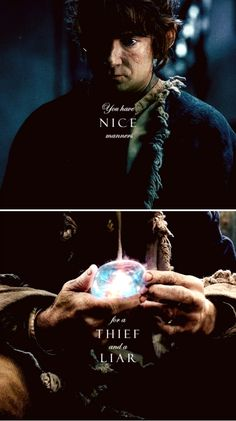 You have nice manners, for a thief and a liar..#thehobbit
