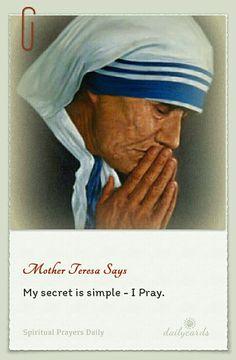"Mother Teresa - ""My secret is simple - I pray. Spiritual Prayers, Prayers For Healing, Fantastic Quotes, Great Quotes, Saint Teresa Of Calcutta, Prayers To Mary, Mother Teresa Quotes, Saint Quotes, Biblical Inspiration"