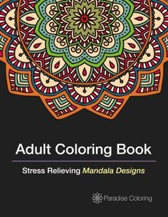 Introducing Adult Coloring Books A Book For Adults Featuring Stress Relieving Mandalas