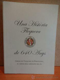 UNA HISTÒRIA FLEQUERA DE 640 ANYS. GREMI DE FLEQUERS DE BARCELONA. NUEVO.