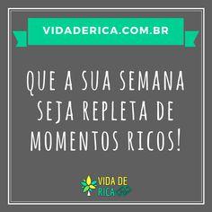 Muita energia, muita coragem e muita determinação para viver muitos momentos ricos nessa semana! #VidaDeRica #SemanaRica #Gratidão
