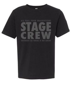 "All hail your magnificent stage crew.  Without us there is no show."""" Graphic tee for theatre techs and techies.  Muted grey print on black tee is perfect for show gear. Printed on a Next Level 3310 u"