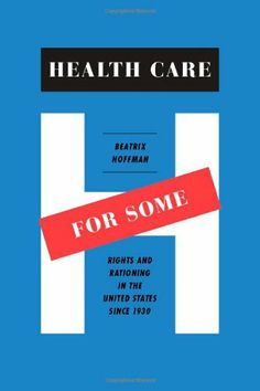 Health Care for Some: Rights and Rationing in the United States since 1930 by Beatrix Hoffman. Save 35 Off!. $19.60. Publisher: University Of Chicago Press (September 15, 2012). Publication: September 15, 2012. 360 pages