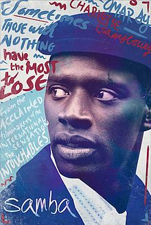 Samba is a 2014 French comedy-drama film co-written and directed by Olivier Nakache and Éric Toledano.  It Omar Sy, Charlotte Gainsbourg and Tahar Rahim.The film premiered at the 2014 Toronto International Film Festival on 7 September 2014. It had a theatrical release on 15 October 2014 in France.The U.S. theatrical release was July 24, 2015.