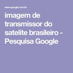 imagem de transmissor do satelite brasileiro - Pesquisa Google