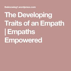 The Developing Traits of an Empath #Feelings #Empath