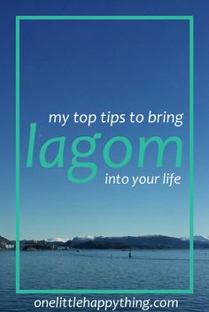 A guide to lagom, similar to hygge | blog post | lifestyle | self improvement