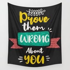 Buy Prove Them Wrong About You Wall Tapestry by allthingstore. Worldwide shipping available at Society6.com. Just one of millions of high quality products available.