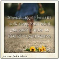 sometimes you have to walk away from what you want in order to find what you deserve #FHBministries #FHB #ForeverHisBeloved #TruthBombs #WalkAway https://www.facebook.com/ForeverHisBeloved/