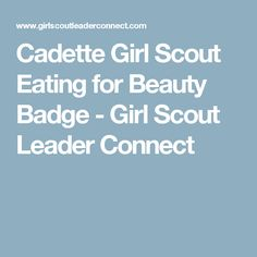 Cadette Girl Scout Eating for Beauty Badge - Girl Scout Leader Connect