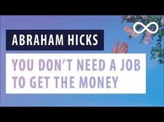 Abraham Hicks - You don't need a job to get the Money - YouTube