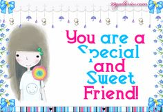 You are a special and sweet friend. -More inspiration at LifePulp.com
