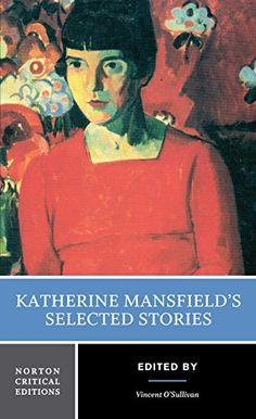 Katherine Mansfield's Selected Stories (Norton Critical Edition) by Katherine Mansfield http://www.amazon.com/dp/0393925331/ref=cm_sw_r_pi_dp_nYfzwb0NV02C9