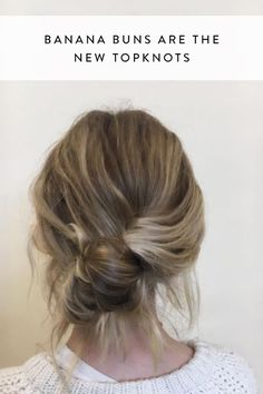 Meet the banana bun. Learn how to create this effortlessly chic hair trend.