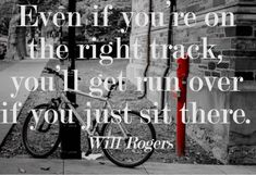 Even if you're on the right track, you'll get run over if you just sit there - Good motivation! Quotes to inspire your work week Monday Inspirational Quotes, Monday Quotes, Work Quotes, Quotes To Live By, Motivational Quotes, Inspiring Quotes, Inspiring Things, Powerful Quotes, Awesome Quotes