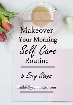 Makeover Your Morning Self-Care Routine in 5 Easy Steps