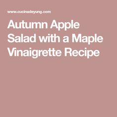 Autumn Apple Salad with a Maple Vinaigrette Recipe
