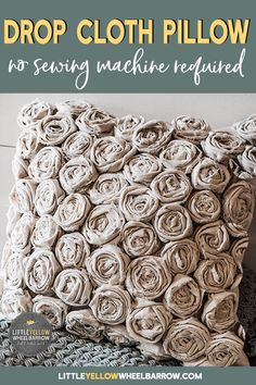 Sewing Pillows A rose textured pillow made with a simple dropcloth. These roses are handsewn and do not require the use of a sewing machine. Find an old pillow and give it a rose covered makeover. Big Pillows, Cushions, Sewing Hacks, Sewing Projects, Sewing Crafts, Diy Crafts, Drop Cloth Projects, Stem Projects, Canvas Drop Cloths