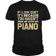 Get yours nice If I Look Quiet Its Because You Havent Seen Me With My Piano Best Gift Shirts & Hoodies.  #gift, #idea, #photo, #image, #hoodie, #shirt, #christmas