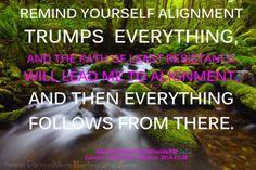 Recuérdate a ti mismo la Alineación triunfa sobre todo, y el camino de la menor resistencia me guiará hacia la ALINEACIÓN, y a continuación todo sigue desde ahí.