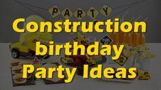 Construction birthday party ideas.