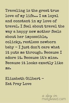 Quote about Travel by Elizabeth Gilbert The Words, Cool Words, Wanderlust Quotes, Travel Quotes, Quotes About Travel, Come Reza Ama, Couple Travel, Adventure Quotes, Adventure Awaits