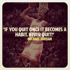 """""""If you quit once it becomes a habit. Never quit. By~ Michael Jordan"""