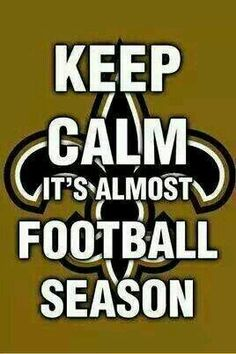 KEEP CALM IT'S ALMOST FOOTBALL SEASON-NEW ORLEANS SAINTS