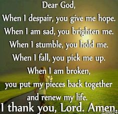 Dear God, When I despair, you give me hope When I am sad, you brighten me When I… Word Of Faith, Word Of God, Psalm 11, Great Quotes, Inspirational Quotes, Inspiring Sayings, Uplifting Quotes, Meaningful Quotes, Motivational Quotes