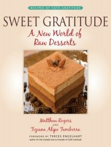 Sweet Gratitude: A New World of Desserts by Matthew Rogers, Tiziana Alipo Tamborra, available at Book Depository with free delivery worldwide. Raw Food Recipes, Wine Recipes, Delicious Recipes, Healthy Recipes, Dessert Book, Dessert Cookbooks, Cafe Gratitude, Raw Living, Vegan Books