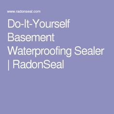 do it yourself basement waterproofing sealer radonseal