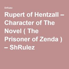 Rupert of Hentzall – Character of The Novel ( The Prisoner of Zenda ) – ShRulez