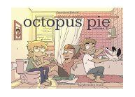 Octopus pie. Volume 2 / by Meredith Gran. Second collection of the webcomic, comprising strips from 2009-2010. Roommates Eve and Hanna have each other's backs as they navigate the emotional pitfalls of twenty-something life in these Brooklyn stories of love and madness.