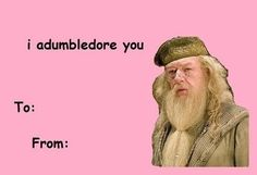 For your Dumblewhore: | Community Post: The 18 Best Valentine's Day Cards For The Harry Potter Addict In Your Life