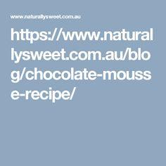 https://www.naturallysweet.com.au/blog/chocolate-mousse-recipe/