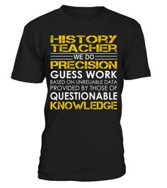 Tshirt  History Teacher - We Do Precision Guess Work  fashion for men #tshirtforwomen #tshirtfashion #tshirtforwoment