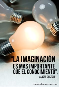 """""""La imaginación es más importante que el conocimiento"""". Albert Einstein"""