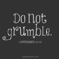 """""""Nor complain, as some of them also complained, and were destroyed by the destroyer."""" - I Corinthians 10:10 NKJV"""